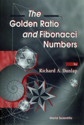 Richard A Dunlap - The Golden Ratio and Fibonacci Numbers